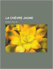 La Ch Vre Jaune - Paul De Musset
