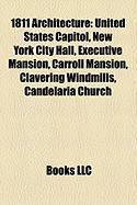1811 Architecture: United States Capitol, New York City Hall, Executive Mansion, Carroll Mansion, Clavering Windmills, Candelria Church