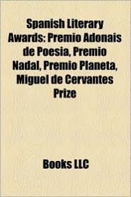 Spanish Literary Awards: Premio Cervantes Winners, Jorge Luis Borges, Mario Vargas Llosa, Octavio Paz, Alejo Carpentier, Miguel Delibes - Source Wikipedia, LLC Books (Editor)