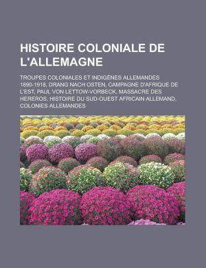 Histoire coloniale de l'Allemagne: Troupes coloniales et indig nes allemandes 1890-1918, Drang nach Osten, Campagne d'Afrique de l'Est - Source: Wikipedia