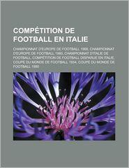 Comp Tition de Football En Italie: Championnat D'Europe de Football 1968, Championnat D'Europe de Football 1980, Championnat D'Italie de Football, Com - Livres Groupe (Editor)