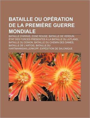 Bataille Ou Op Ration de La Premi Re Guerre Mondiale: Bataille D'Arras, Zone Rouge, Bataille de Verdun