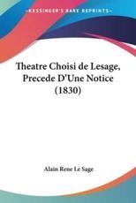 Theatre Choisi de Lesage, Precede D'Une Notice (1830) - Alain Rene Le Sage