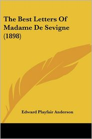 The Best Letters of Madame de Sevigne (1898) - Edward Playfair Anderson (Editor)