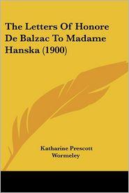 The Letters of Honore de Balzac to Madame Hanska (1900) - Katharine Prescott Wormeley (Translator)
