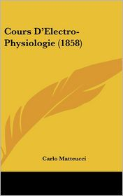 Cours D'Electro-Physiologie (1858) - Carlo Matteucci