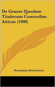 De Genere Quodam Titulorum Comoediae Atticae (1908) - Hermannus Breitenbach