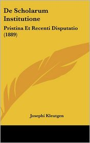 de Scholarum Institutione: Pristina Et Recenti Disputatio (1889)