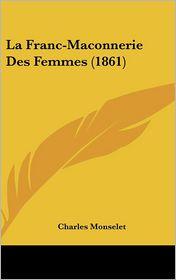 La Franc-Maconnerie Des Femmes (1861) - Charles Monselet