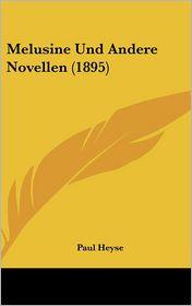 Melusine Und Andere Novellen (1895) - Paul Heyse