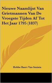 Nieuwe Naamlijst Van Grietmannen Van De Vroegste Tijden Af Tot Het Jaar 1795 (1837) - Hobbe Baert Van Sminia