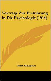 Vortrage Zur Einfuhrung In Die Psychologie (1914) - Hans Kleinpeter