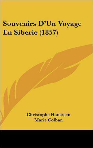 Souvenirs D'Un Voyage En Siberie (1857) - Christophe Hansteen, Marie Colban (Translator), M. Sedillot (Translator)
