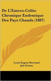 De L'Entero-Colite Chronique Endemique Des Pays Chauds (1887) - Louis Eugene Bertrand, Jule Fontan