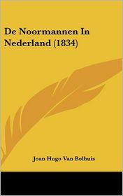 De Noormannen In Nederland (1834) - Joan Hugo Van Bolhuis