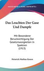 Das Leuchten Der Gase Und Dampfe - Heinrich Mathias Konen