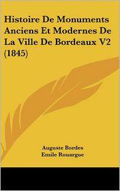 Histoire De Monuments Anciens Et Modernes De La Ville De Bordeaux V2 (1845) - Auguste Bordes, Emile Rouargue