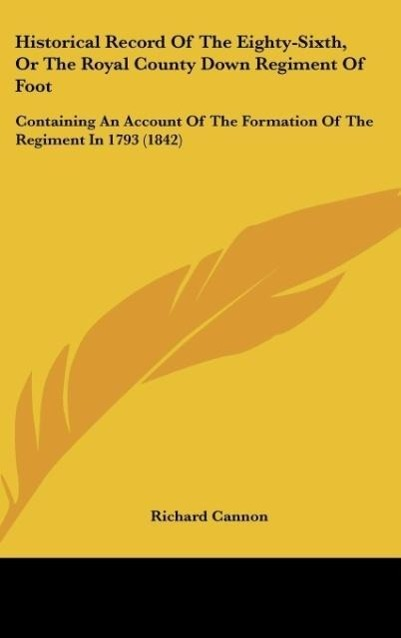 Historical Record Of The Eighty-Sixth, Or The Royal County Down Regiment Of Foot als Buch von Richard Cannon - Kessinger Publishing, LLC
