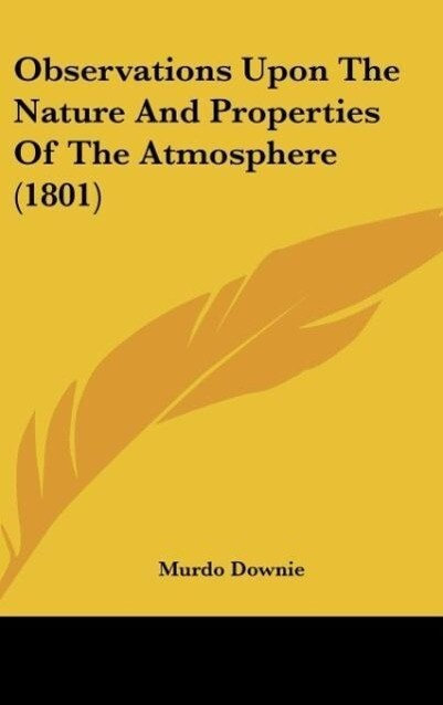 Observations Upon The Nature And Properties Of The Atmosphere (1801) als Buch von Murdo Downie - Murdo Downie