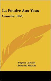 La Poudre Aux Yeux: Comedie (1864)