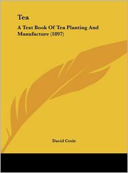 Tea: A Text Book of Tea Planting and Manufacture (1897)