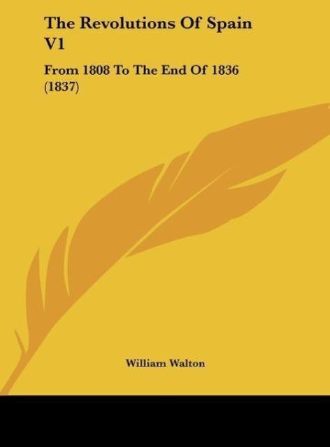 The Revolutions Of Spain V1 als Buch von William Walton - Kessinger Publishing, LLC