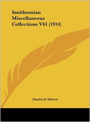 Smithsonian Miscellaneous Collections V61 (1914) - Charles D. Walcott (Editor)