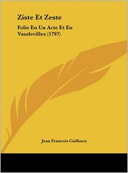 Ziste Et Zeste: Folie En Un Acte Et En Vaudevilles (1797)