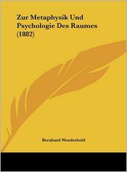 Zur Metaphysik Und Psychologie Des Raumes (1882)