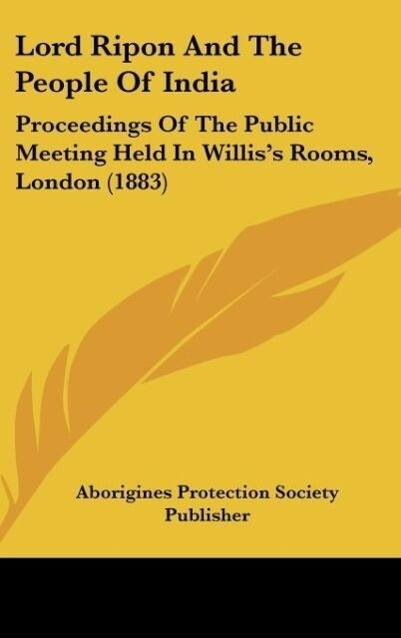 Lord Ripon And The People Of India als Buch von Aborigines Protection Society Publisher - Kessinger Publishing, LLC