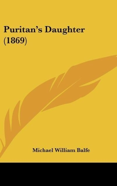 Puritan´s Daughter (1869) als Buch von Michael William Balfe - Kessinger Publishing, LLC