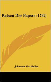 Reisen Der Papste (1782) - Johannes Von Muller