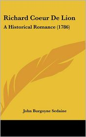 Richard Coeur de Lion: A Historical Romance (1786)