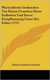 Physicalische Gedancken Von Denen Ursachen Derer Erdbeben Und Deren Fortpflantzung Unter Der Erden (1757)