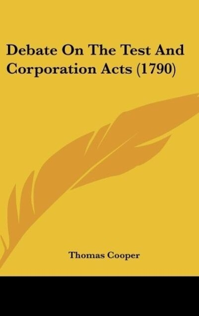Debate On The Test And Corporation Acts (1790) als Buch von Thomas Cooper - Thomas Cooper