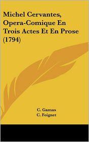 Michel Cervantes, Opera-Comique En Trois Actes Et En Prose (1794) - C. Gamas, C. Foignet