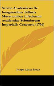 Sermo Academicus De Insignioribus Telluris Mutationibus In Solemni Academiae Scientiarum Imperialis Conventu (1756) - Joseph Adam Braun