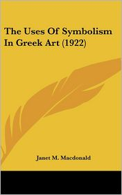 The Uses Of Symbolism In Greek Art (1922) - Janet M. Macdonald