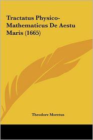 Tractatus Physico-Mathematicus De Aestu Maris (1665) - Theodore Moretus
