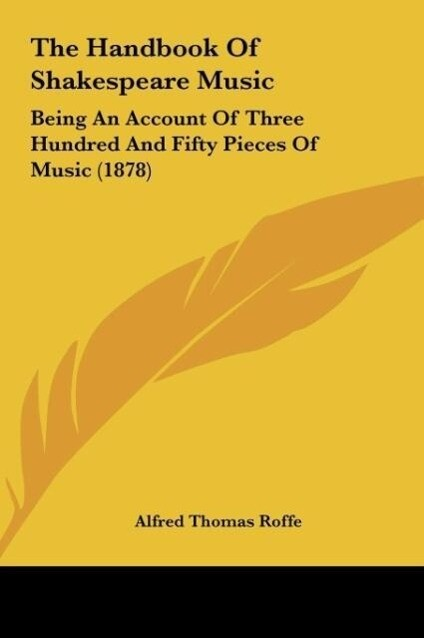 The Handbook Of Shakespeare Music als Buch von Alfred Thomas Roffe - Kessinger Publishing, LLC