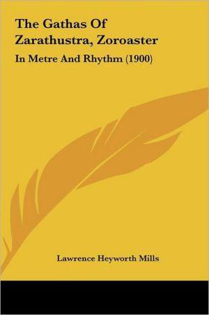 The Gathas Of Zarathustra, Zoroaster: In Metre And Rhythm (1900)