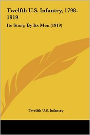 Twelfth U.S. Infantry, 1798-1919: Its Story, By Its Men (1919) - Twelfth U.S. Infantry