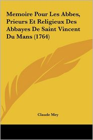 Memoire Pour Les Abbes, Prieurs Et Religieux Des Abbayes De Saint Vincent Du Mans (1764) - Claude Mey