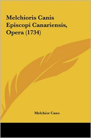 Melchioris Canis Episcopi Canariensis, Opera (1734) - Melchior Cano
