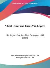 Albert Durer and Lucas Van Leyden - Fine Arts Club Burlington Fine Arts Club