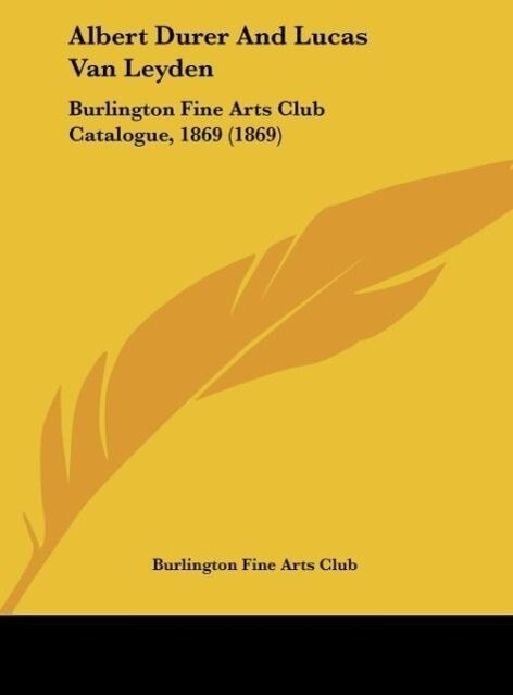 Albert Durer And Lucas Van Leyden als Buch von Burlington Fine Arts Club - Burlington Fine Arts Club