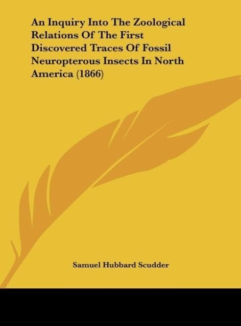 An Inquiry Into The Zoological Relations Of The First Discovered Traces Of Fossil Neuropterous Insects In North America (1866) als Buch von Samuel... - Samuel Hubbard Scudder