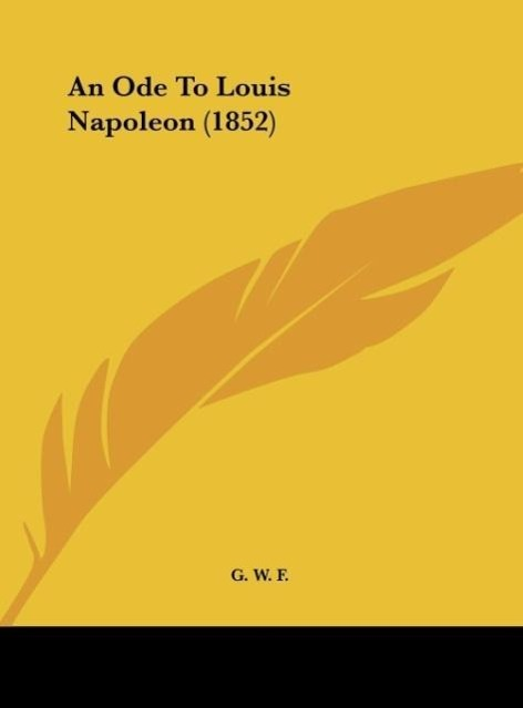 An Ode To Louis Napoleon (1852) als Buch von G. W. F. - Kessinger Publishing, LLC