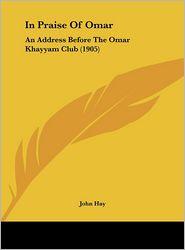 In Praise of Omar: An Address Before the Omar Khayyam Club (1905)