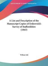 A List and Description of the Manuscript Copies of Erdeswick's Survey of Staffordshire (1843) - William Salt